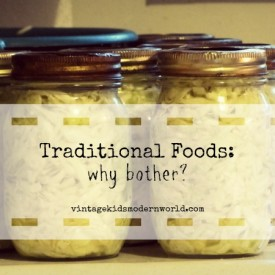 Traditional Foods: Why Bother? :: Vintage Kids | Modern World