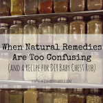 When Natural Remedies Are Too Confusing (plus a recipe for DIY baby chest rub) :: Vintage Kids | Modern World