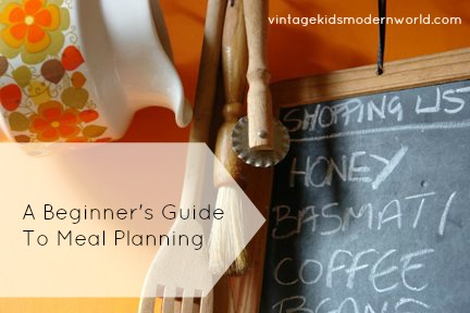 A Beginner's Guide To Meal Planning :: Vintage Kids | Modern World