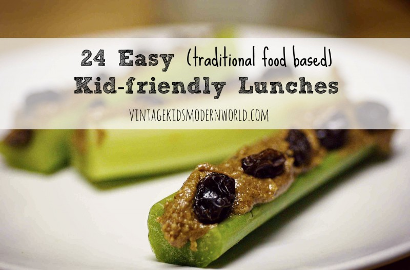 24 Easy (traditional foods based) Kid-friendly Lunch Ideas :: Vintage Kids | Modern World