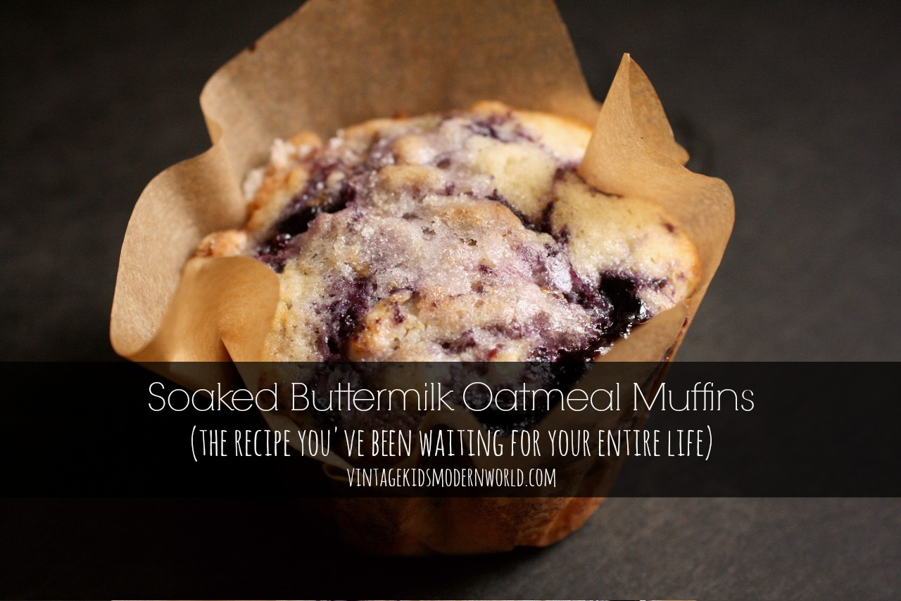 Soaked Buttermilk Oatmeal Muffins (The Recipe You've Been Waiting For You Entire Life...) :: Vintage Kids | Modern World