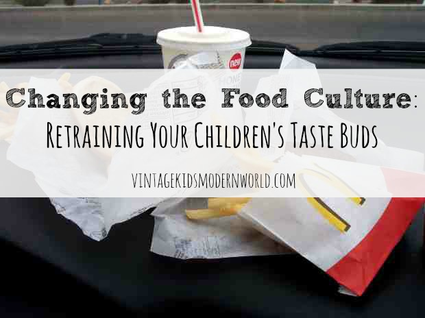 Changing The Food Culture : Re-Training Your Children's Taste Buds :: Vintage Kids | Modern World
