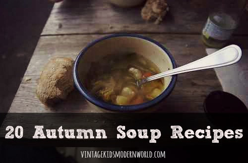 20 Autumn Soup Recipes :: Vintage Kids | Modern World