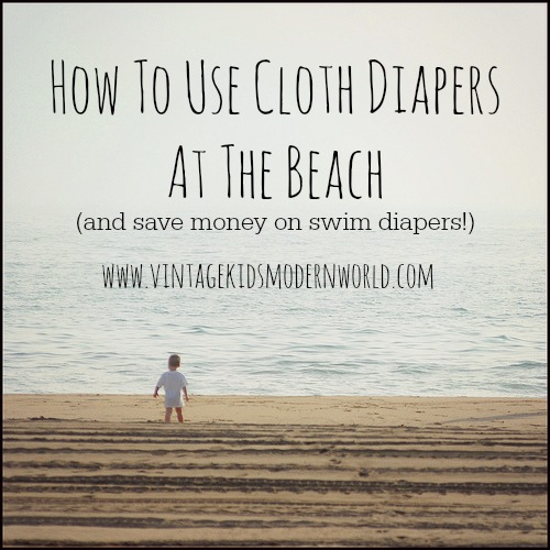 How To Use Cloth Diapers At The Beach (and save money on swim diapers!) :: Vintage Kids | Modern World