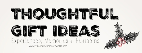 Thoughtful Gift Ideas: Experiences, Memories and Heirlooms :: Vintage Kids | Modern World Blog