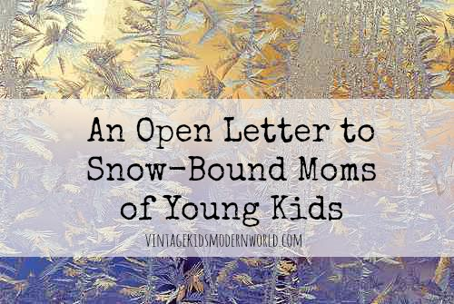 An Open Letter to Snow-Bound Moms of Young Kids :: Vintage Kids | Modern World