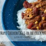 Maple Chicken Chili In The Crock Pot (Gluten and Dairy Free)
