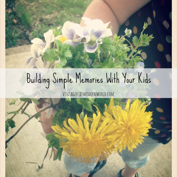 Building Simple Memories With Your Kids :: Vintage Kids| Modern World