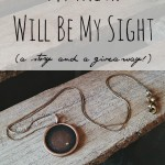 My Faith Will Be My Sight (a story and giveaway!)