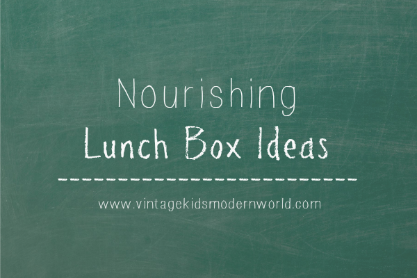 Nourishing Lunch Box Ideas :: Vintage Kids | Modern World