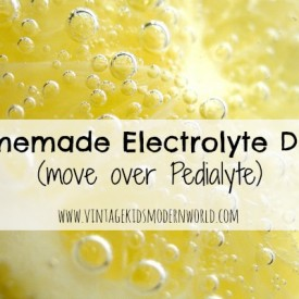 Homemade Electrolyte Drink (move over Pedialyte) :: Vintage Kids | Modern World