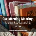 Our Morning Meeting: The Anchor To Our Homeschool Day – Part 1