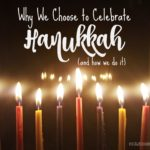 Why We Choose To Celebrate Hanukkah (and how we do it)